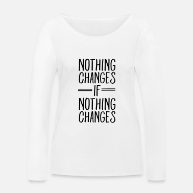 Change Nothing Changes If Nothing Changes - Ekologisk långärmad T-shirt dam
