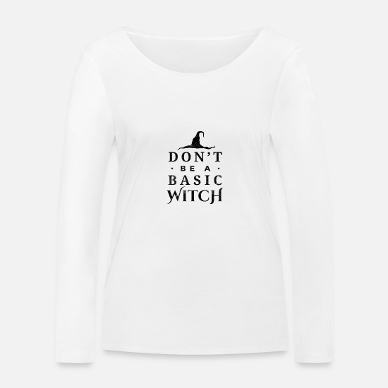 Magic Long sleeve shirts - Halloween Dont be a Basic Witch. Witches. Funny - Women's Organic Longsleeve Shirt white