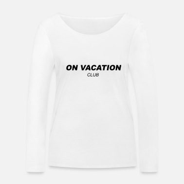 On Vacation Club - Frauen Bio Langarmshirt