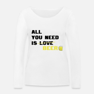 All You Need Is all you need is beer - Frauen Bio Langarmshirt