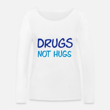 Alcohol drugs not hugs - Women's Organic Longsleeve Shirt
