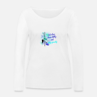 Eat clean dance filthy - Frauen Bio Langarmshirt