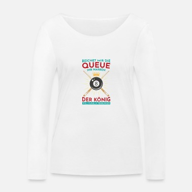 Ball Queue könig Billard Snooker Geschenk Pool - Frauen Bio Langarmshirt