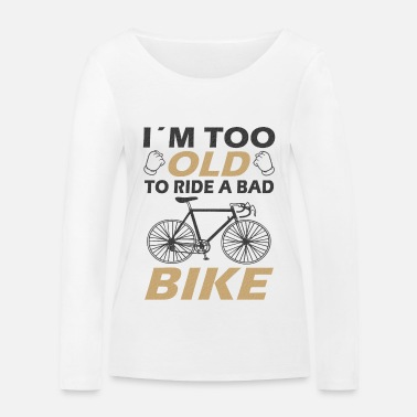 Bicycle Bad bike funny saying - Women's Organic Longsleeve Shirt