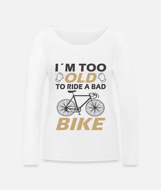 Road Bike Long-Sleeved Shirts - Bad bike funny saying - Women's Organic Longsleeve Shirt white