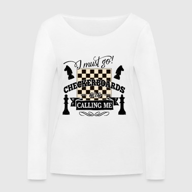i must go checkerboards are calling me - chess - Women's Organic Longsleeve Shirt by Stanley & Stella