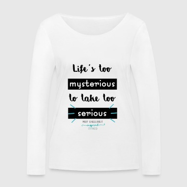 Mary Engelbreit`s Quote - Life`s too serious - Women's Organic Longsleeve Shirt by Stanley & Stella
