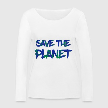 Save the Planet - Save the Earth - Women's Organic Longsleeve Shirt by Stanley & Stella