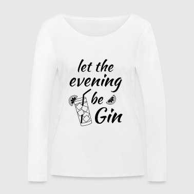 Gin Tonic Say Let the evening begin black - Women's Organic Longsleeve Shirt by Stanley & Stella