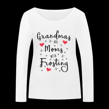 Grandmas are Moms with Frosting - Women's Organic Longsleeve Shirt by Stanley & Stella