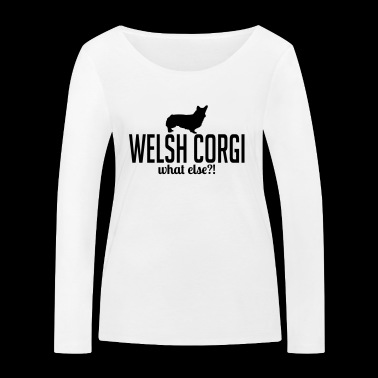 WELSH CORGI what else - Women's Organic Longsleeve Shirt by Stanley & Stella
