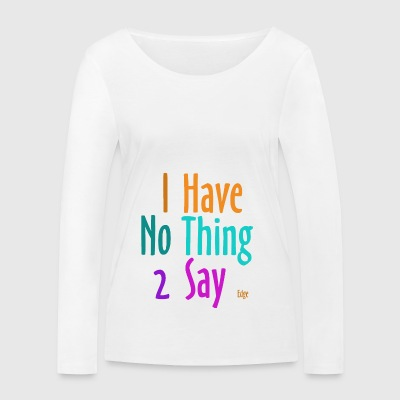 I_have_nothing_to_say - T-shirt manches longues bio Stanley & Stella Femme