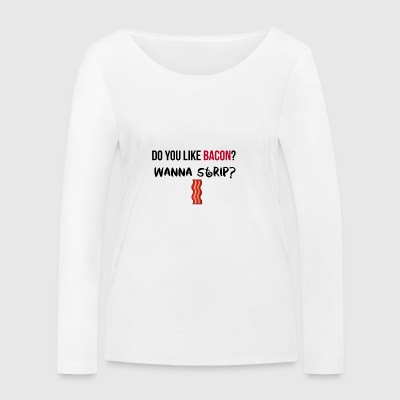 Do you like Bacon? - Frauen Bio-Langarmshirt von Stanley & Stella