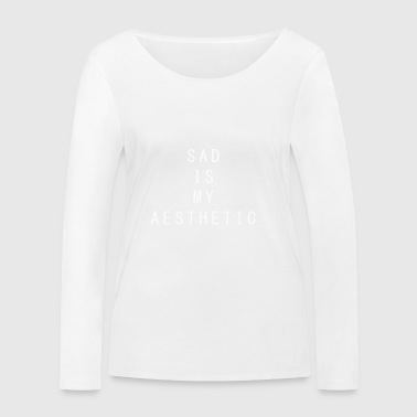 Sad is My Aesthetic - Women's Organic Longsleeve Shirt by Stanley & Stella