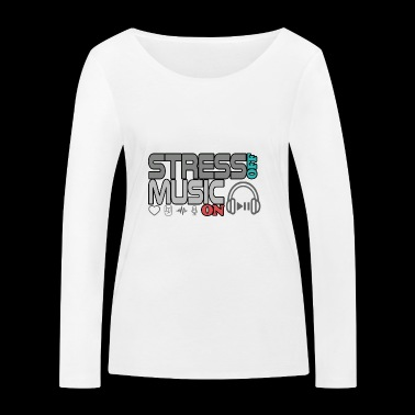 Turn off stress - turn on music - Women's Organic Longsleeve Shirt by Stanley & Stella