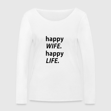 Happy Wife, happy Life - Frauen Bio-Langarmshirt von Stanley & Stella