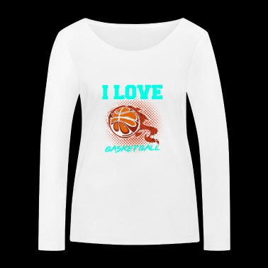 I love basketball gift - Women's Organic Longsleeve Shirt by Stanley & Stella