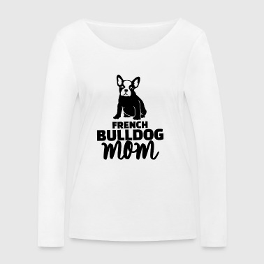 french bulldog mom - Women's Organic Longsleeve Shirt by Stanley & Stella