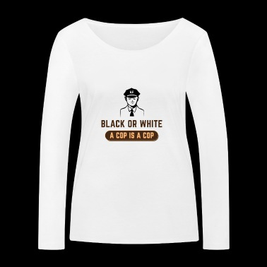 BLACK OR WHITE A COP IS A COP - Women's Organic Longsleeve Shirt by Stanley & Stella