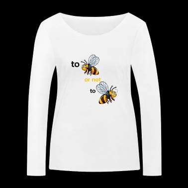 bee or not to bee - Women's Organic Longsleeve Shirt by Stanley & Stella