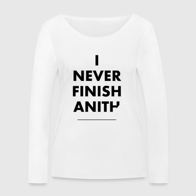 Never finish anith - Women's Organic Longsleeve Shirt by Stanley & Stella