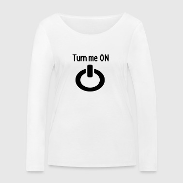 Turn me on - Women's Organic Longsleeve Shirt by Stanley & Stella