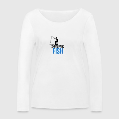 Shut up and fish - Women's Organic Longsleeve Shirt by Stanley & Stella