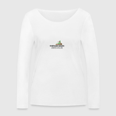 I am not always sarcastic - Women's Organic Longsleeve Shirt by Stanley & Stella