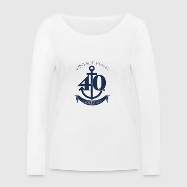 40th Birthday: Vintage Vessel - 40 - The Anchor - Women's Organic Longsleeve Shirt by Stanley & Stella