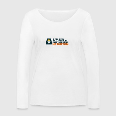 If You Die In An Elevator Push The Up Button - Women's Organic Longsleeve Shirt by Stanley & Stella