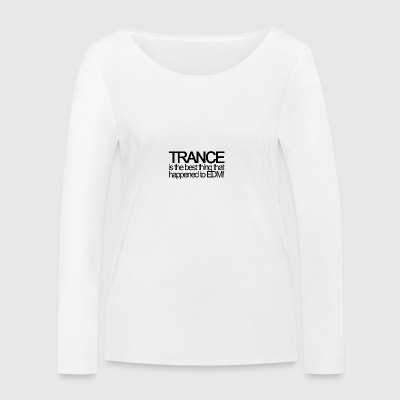 Trance is the best thing that happened to EDM! - Frauen Bio-Langarmshirt von Stanley & Stella