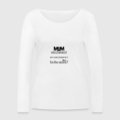 Mom where do tampons go - Women's Organic Longsleeve Shirt by Stanley & Stella