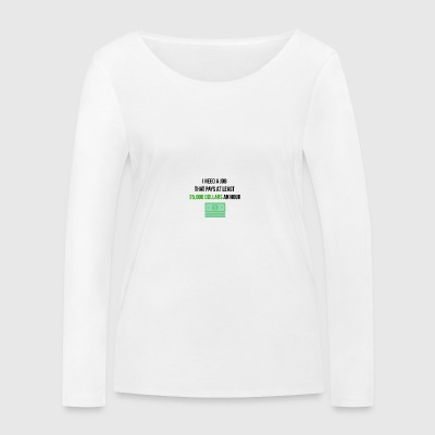 I need a job - Women's Organic Longsleeve Shirt by Stanley & Stella