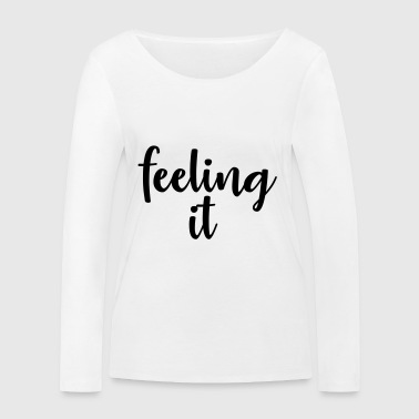 feeling it - Women's Organic Longsleeve Shirt by Stanley & Stella