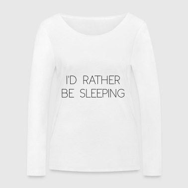 rather be sleeping - Women's Organic Longsleeve Shirt by Stanley & Stella