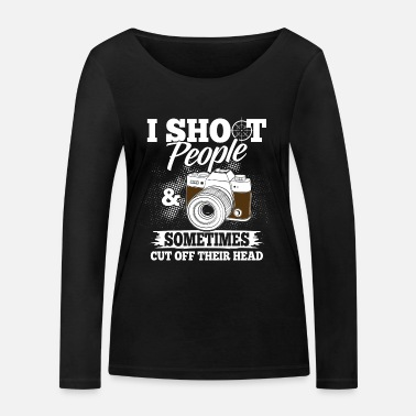 Cut Off I Shoot People & Sometimes Cut Off Their Head - Women's Organic Longsleeve Shirt by Stanley & Stella