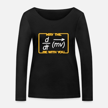 Physics May the Force be with you - Humor - Lustig -Physik - Women's Organic Longsleeve Shirt by Stanley & Stella