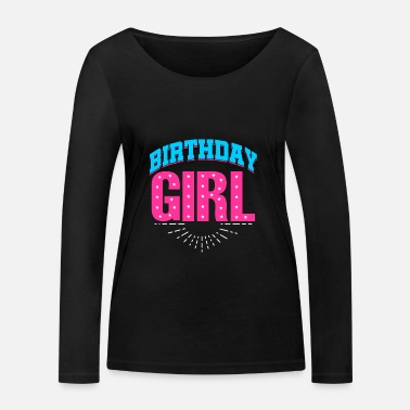 Birthday Girl BIRTHDAY GIRL - Women's Organic Longsleeve Shirt