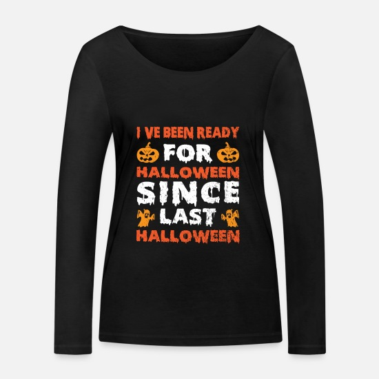 Halloween Langarmshirts - Ive Been Ready For Halloween Since Last Halloween - Frauen Bio Langarmshirt Schwarz