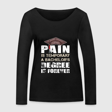 Pain is temporary a bachelors degree is forever - Women's Organic Longsleeve Shirt by Stanley & Stella
