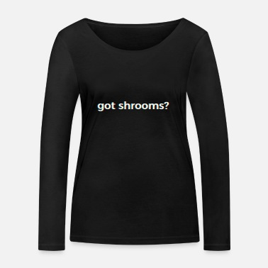 Psy Trance Got Shrooms design Gift for Psy Trance Techno - Women's Organic Longsleeve Shirt by Stanley & Stella