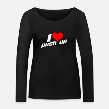 Push Up I Love Push Ups - Women's Organic Longsleeve Shirt by Stanley & Stella