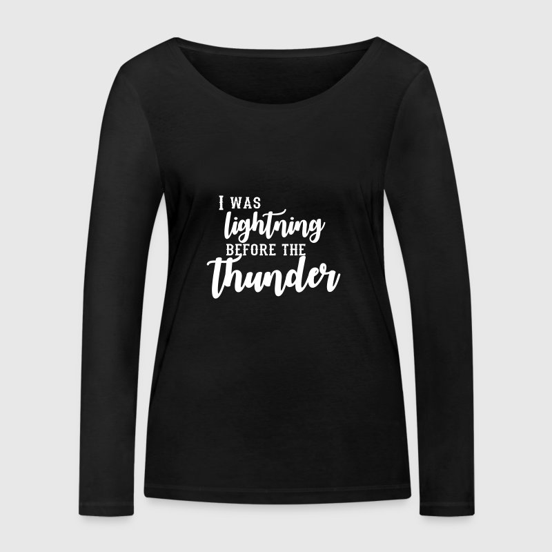 I Was Lightning Before The Thunder - Women's Organic Longsleeve Shirt by Stanley & Stella