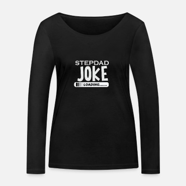 Funny Jokes Stepfather jokes joke joke joke - Women's Organic Longsleeve Shirt by Stanley & Stella