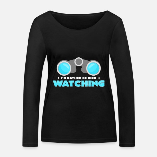 Bird Watching Long Sleeve Shirts - Watching birds - Women's Organic Longsleeve Shirt black