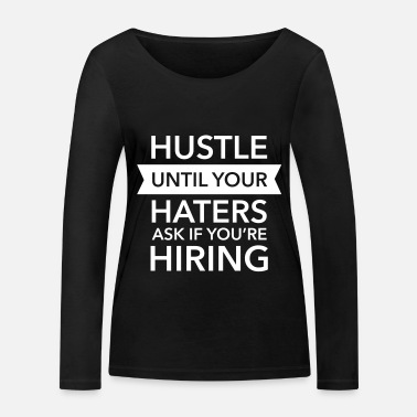 Hustle Hustle Until Your Haters Ask If You're Hiring - Frauen Bio Langarmshirt
