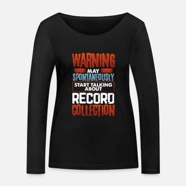 Collector Record Collector Gift Spontaneously Talk about - Women's Organic Longsleeve Shirt