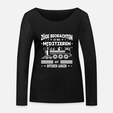 Sbahn Watching trains is like meditating with the open - Women's Organic Longsleeve Shirt