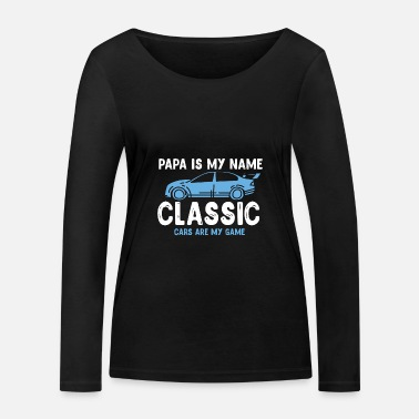 Classic Dad Is My Name Classic Car Are My Game - Vrouwen bio longsleeve