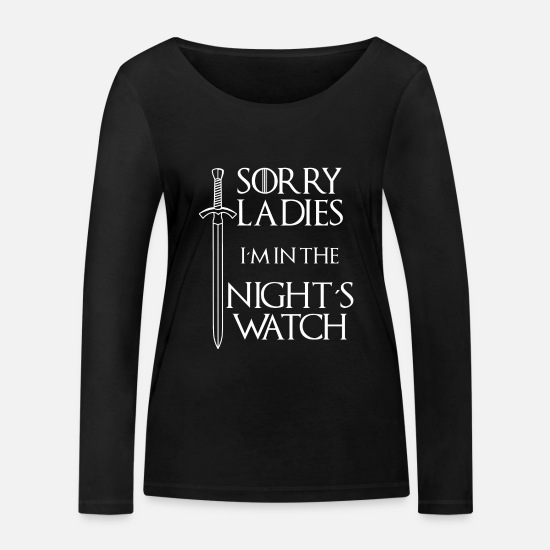 Sorry Langarmshirts - Sorry Ladies I´m in the Night´s Watch - Frauen Bio Langarmshirt Schwarz
